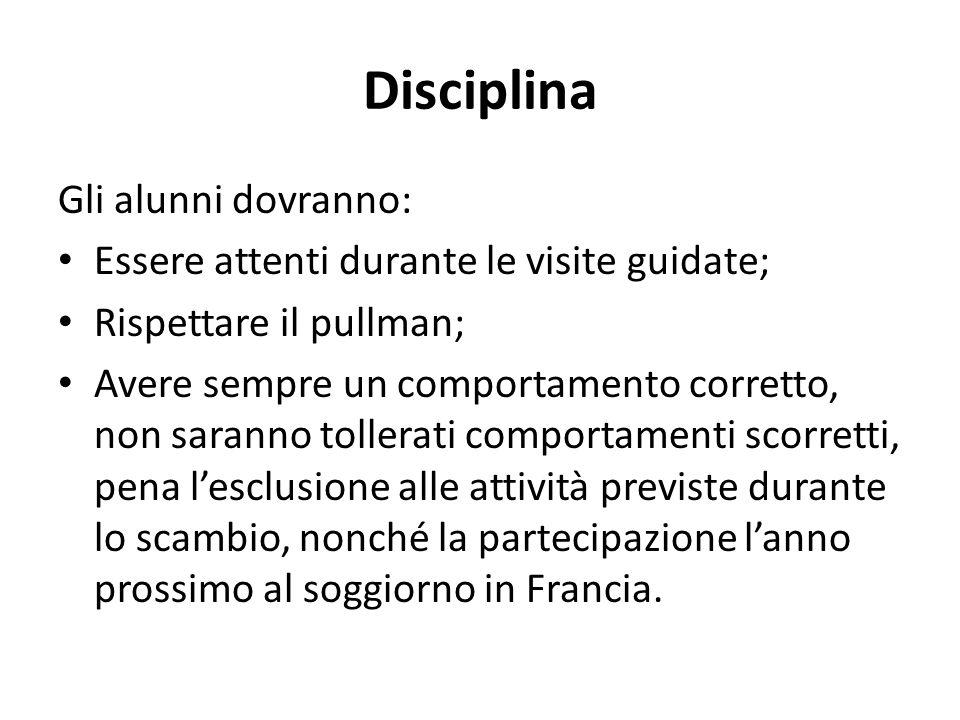 Disciplina Gli alunni dovranno: Essere attenti durante le visite guidate; Rispettare il pullman; Avere sempre un comportamento corretto, non saranno t
