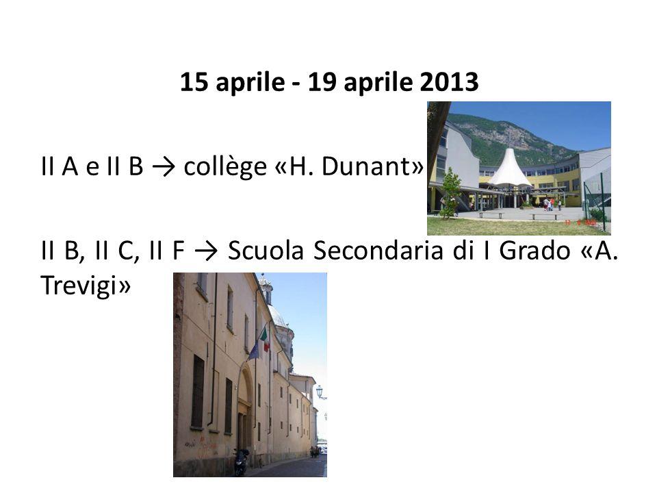 15 aprile - 19 aprile 2013 II A e II B collège «H. Dunant» II B, II C, II F Scuola Secondaria di I Grado «A. Trevigi»