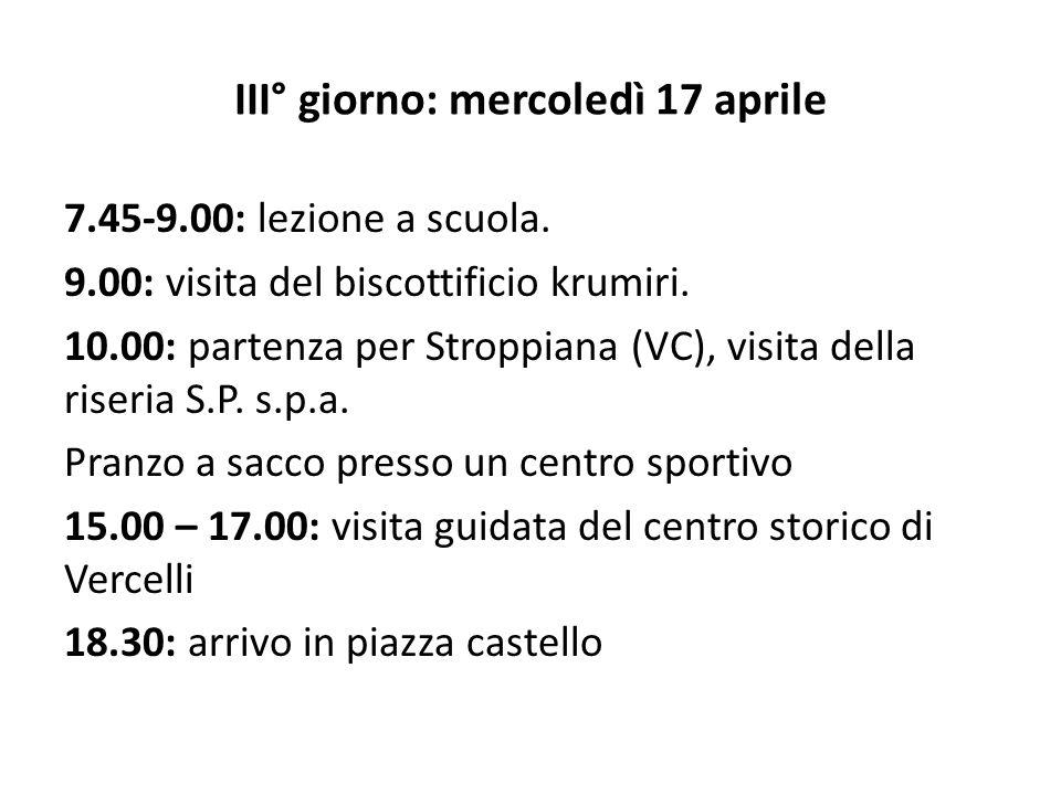 III° giorno: mercoledì 17 aprile 7.45-9.00: lezione a scuola. 9.00: visita del biscottificio krumiri. 10.00: partenza per Stroppiana (VC), visita dell