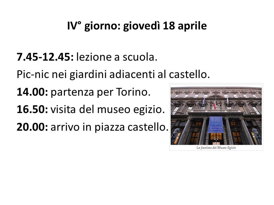 IV° giorno: giovedì 18 aprile 7.45-12.45: lezione a scuola. Pic-nic nei giardini adiacenti al castello. 14.00: partenza per Torino. 16.50: visita del