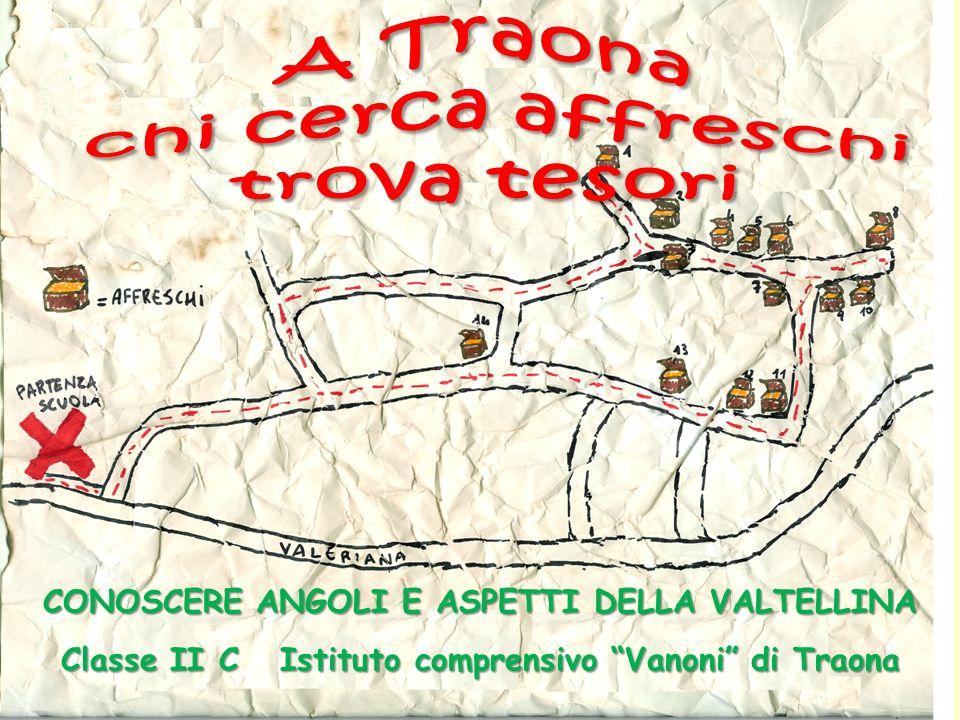 CONOSCERE ANGOLI E ASPETTI DELLA VALTELLINA Classe II C Istituto comprensivo Vanoni di Traona