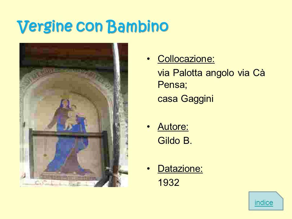 Vergine con Bambino Collocazione: via Palotta angolo via Cà Pensa; casa Gaggini Autore: Gildo B. Datazione: 1932 indice