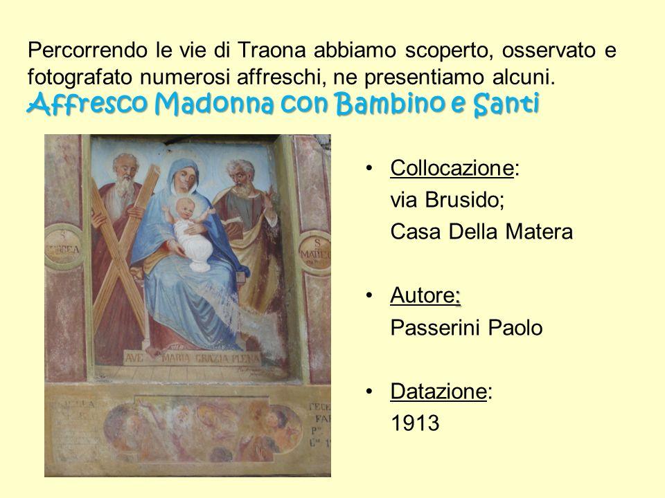 Affresco Madonna con Bambino e Santi Percorrendo le vie di Traona abbiamo scoperto, osservato e fotografato numerosi affreschi, ne presentiamo alcuni.
