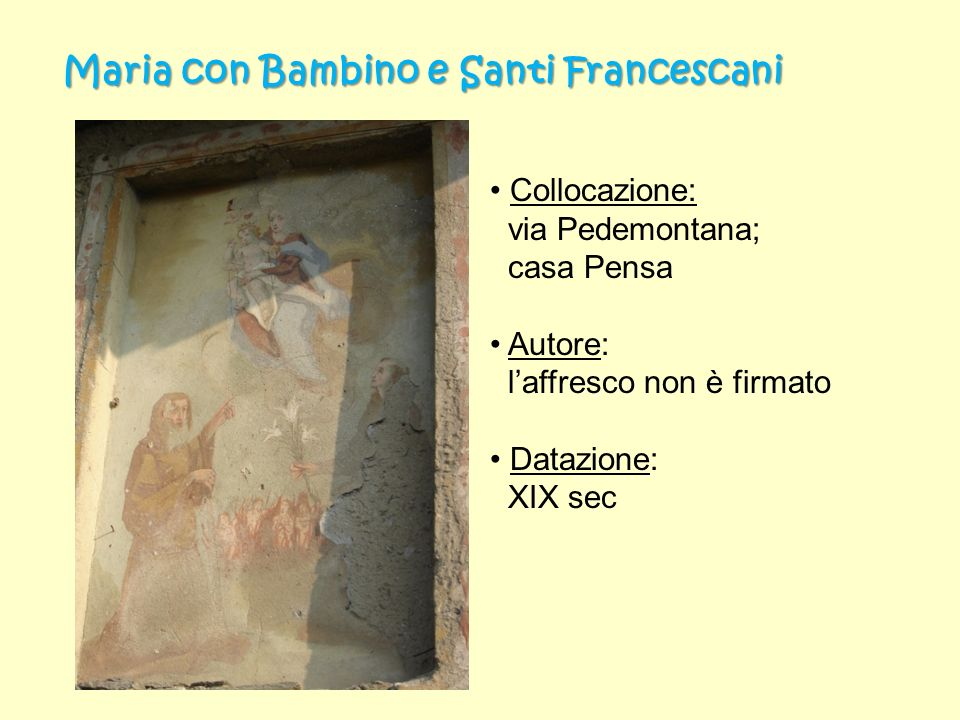 Trinità con Maria e Santi Collocazione: via Pedemontana; casa Pensa Autore: laffresco non è firmato Datazione: restaurato nel 1937