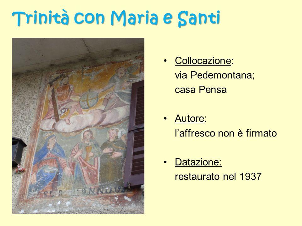 Vergine Maria con Bambino e Santi Collocazione: via Pedemontana; casa Pensa Autore: laffresco non è firmato Datazione: 1743