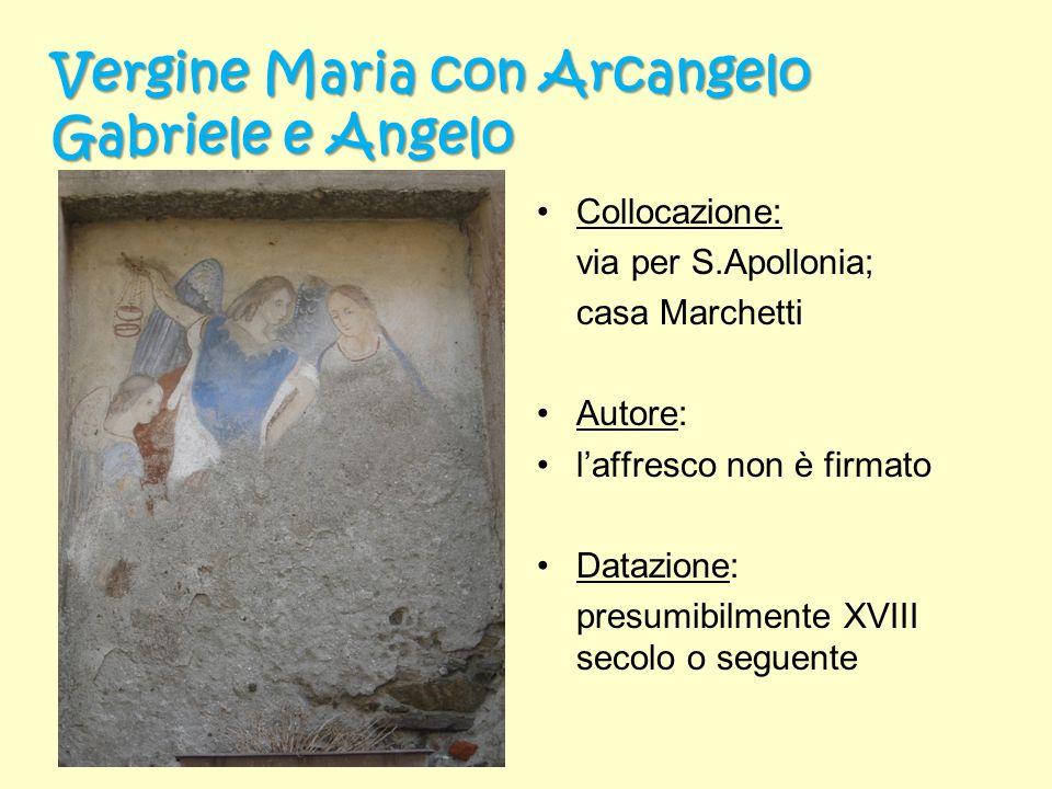 Vergine Maria con Arcangelo Gabriele e Angelo Collocazione: via per S.Apollonia; casa Marchetti Autore: laffresco non è firmato Datazione: presumibilm