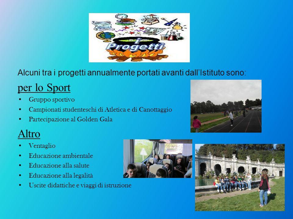 Alcuni tra i progetti annualmente portati avanti dallIstituto sono: per lo Sport Gruppo sportivo Campionati studenteschi di Atletica e di Canottaggio
