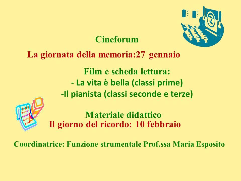 Cineforum Coordinatrice: Funzione strumentale Prof.ssa Maria Esposito La giornata della memoria:27 gennaio Film e scheda lettura: - La vita è bella (c