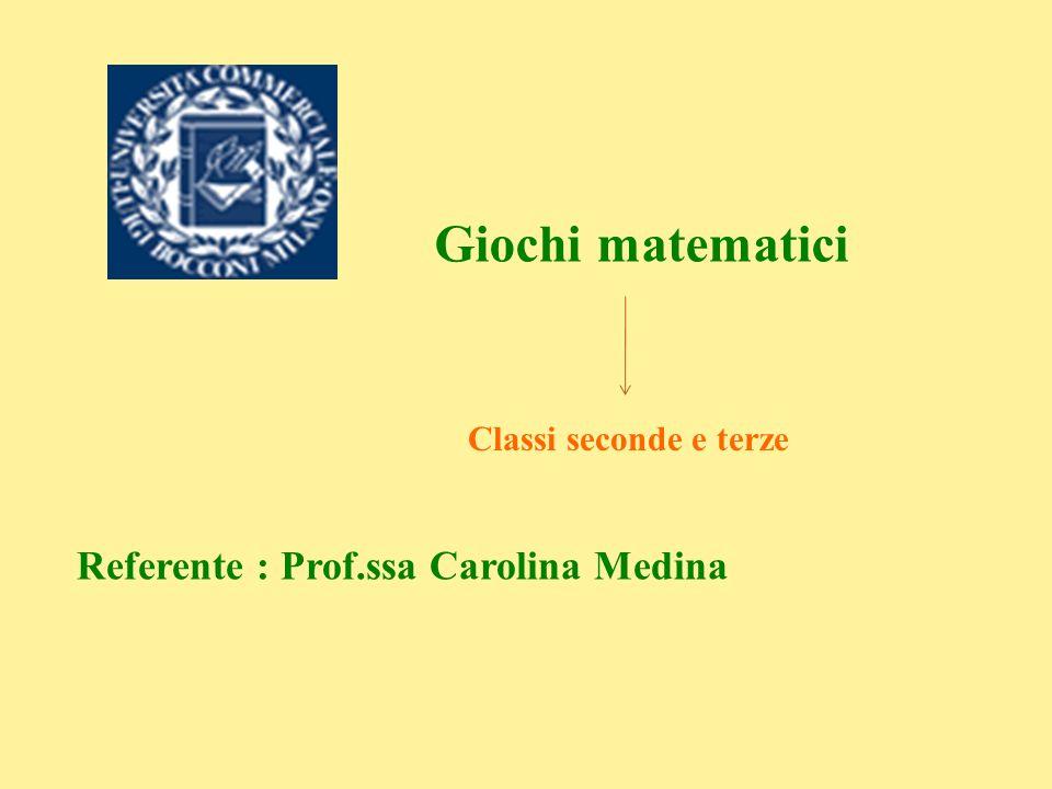 Giochi matematici Classi seconde e terze Referente : Prof.ssa Carolina Medina
