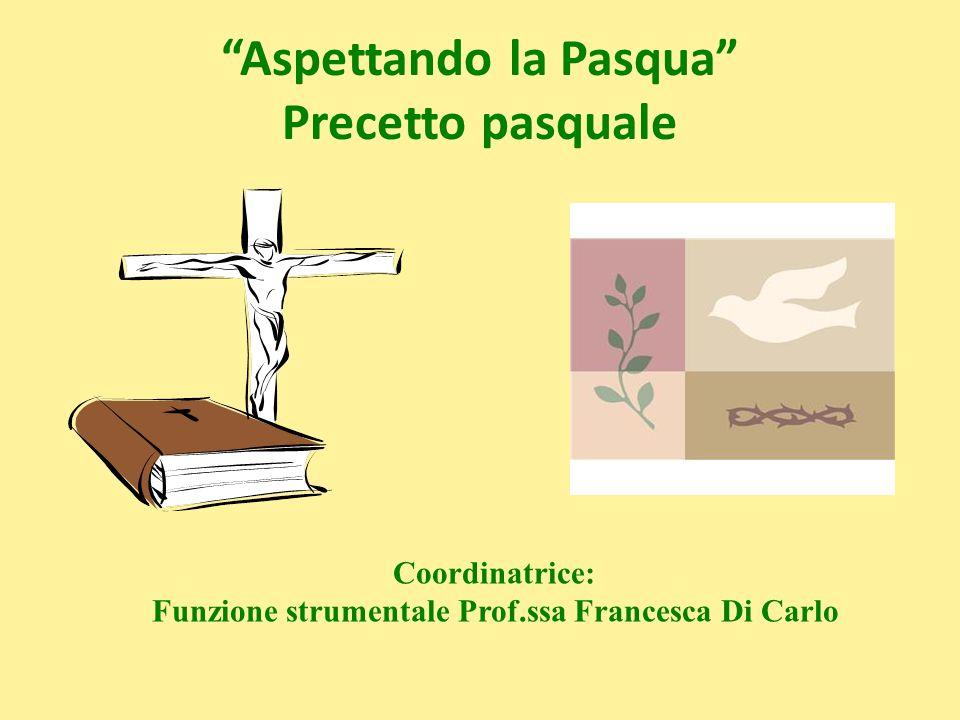 Aspettando la Pasqua Precetto pasquale Coordinatrice: Funzione strumentale Prof.ssa Francesca Di Carlo