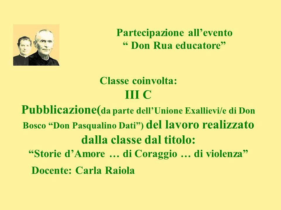 Partecipazione allevento Don Rua educatore Classe coinvolta: III C Pubblicazione( da parte dellUnione Exallievi/e di Don Bosco Don Pasqualino Dati) de