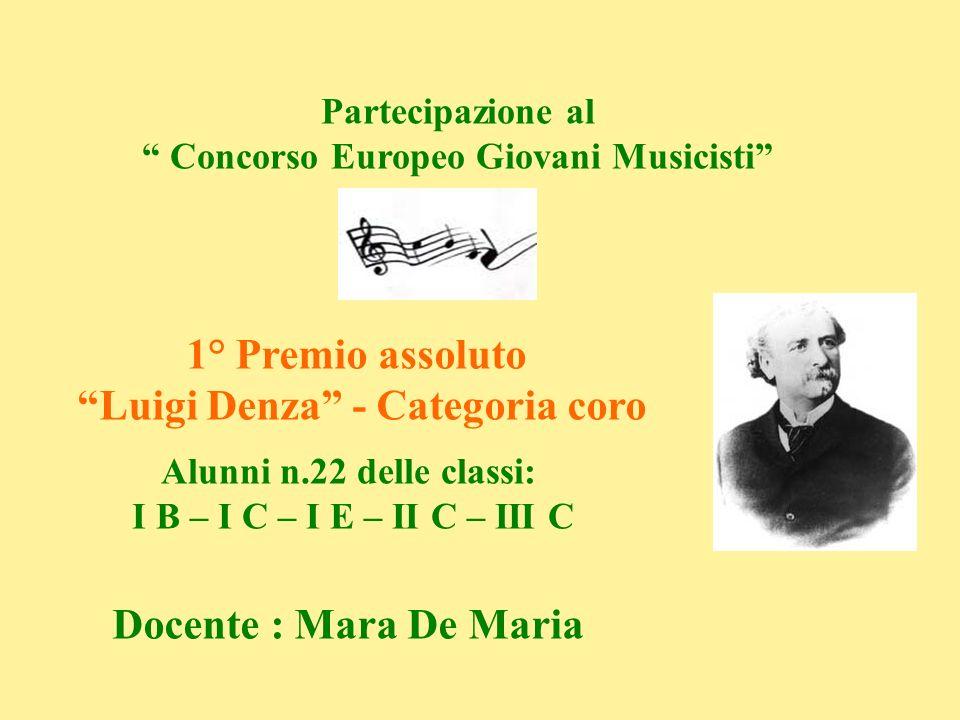 Partecipazione al Concorso Europeo Giovani Musicisti 1° Premio assoluto Luigi Denza - Categoria coro Alunni n.22 delle classi: I B – I C – I E – II C