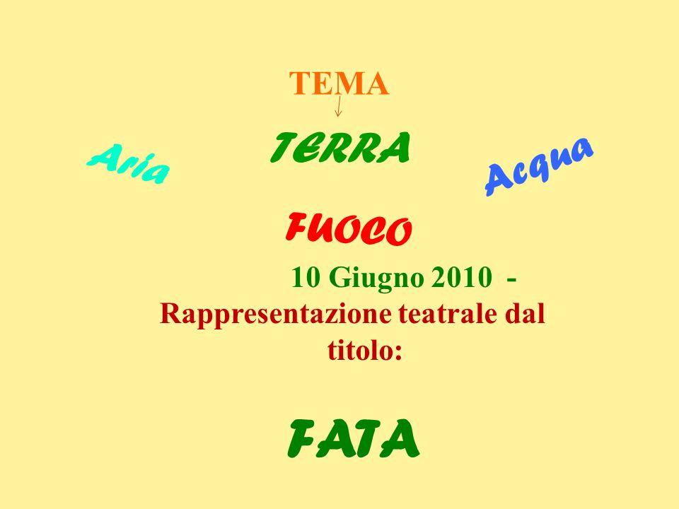 10 Giugno 2010 - Rappresentazione teatrale dal titolo: FATA Acqua Aria TERRA FUOCO TEMA