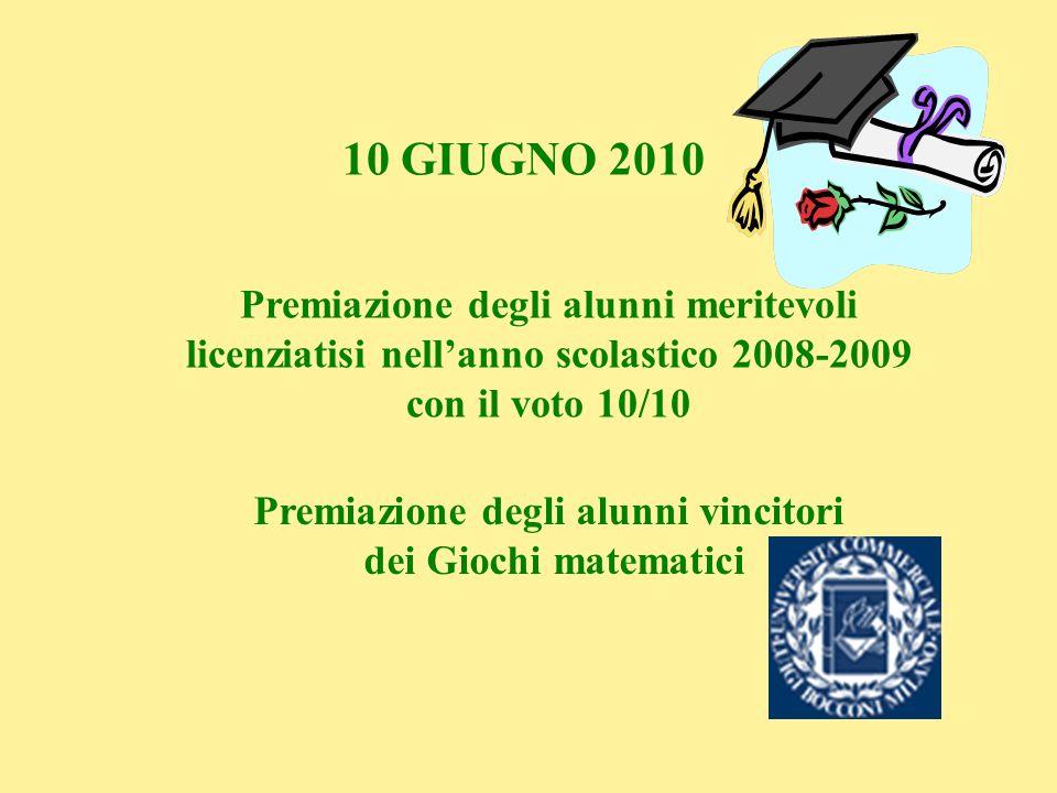 10 GIUGNO 2010 Premiazione degli alunni meritevoli licenziatisi nellanno scolastico 2008-2009 con il voto 10/10 Premiazione degli alunni vincitori dei
