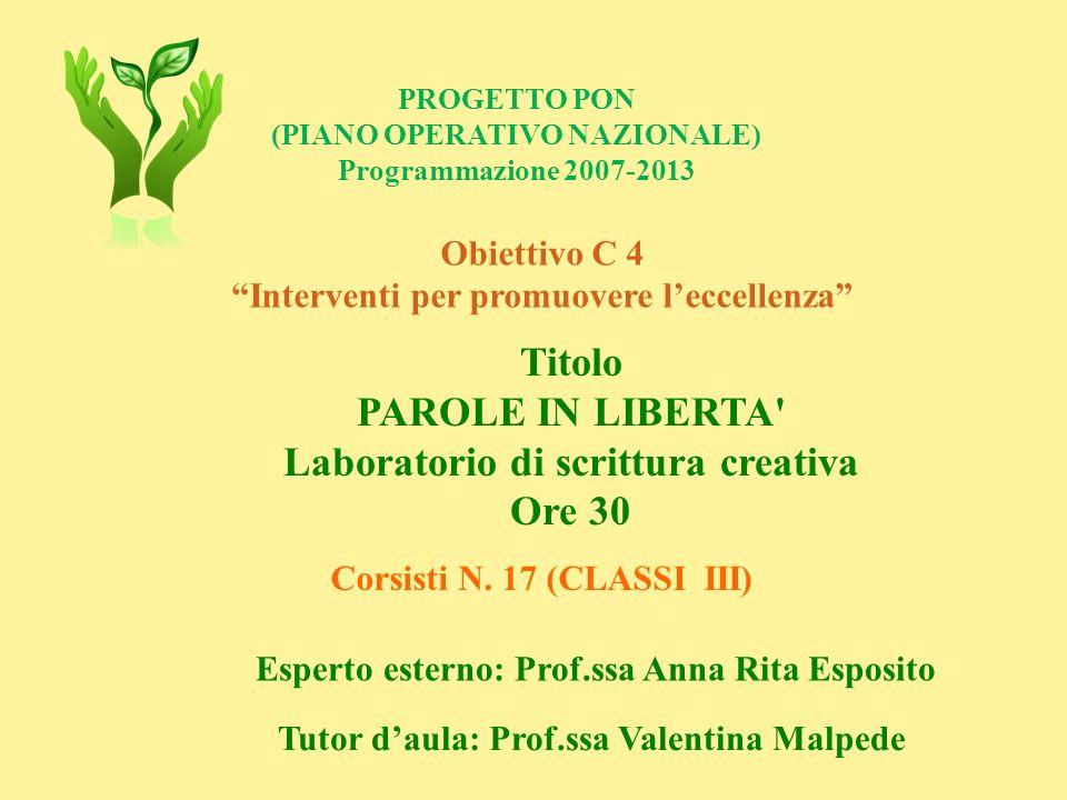 PROGETTO PON (PIANO OPERATIVO NAZIONALE) Programmazione 2007-2013 Obiettivo C 4 Interventi per promuovere leccellenza Titolo PAROLE IN LIBERTA' Labora