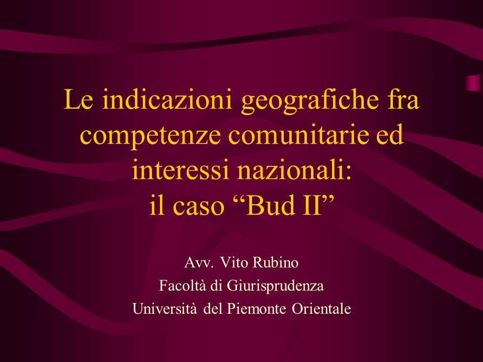 Le indicazioni geografiche fra competenze comunitarie ed interessi nazionali: il caso Bud II Avv. Vito Rubino Facoltà di Giurisprudenza Università del