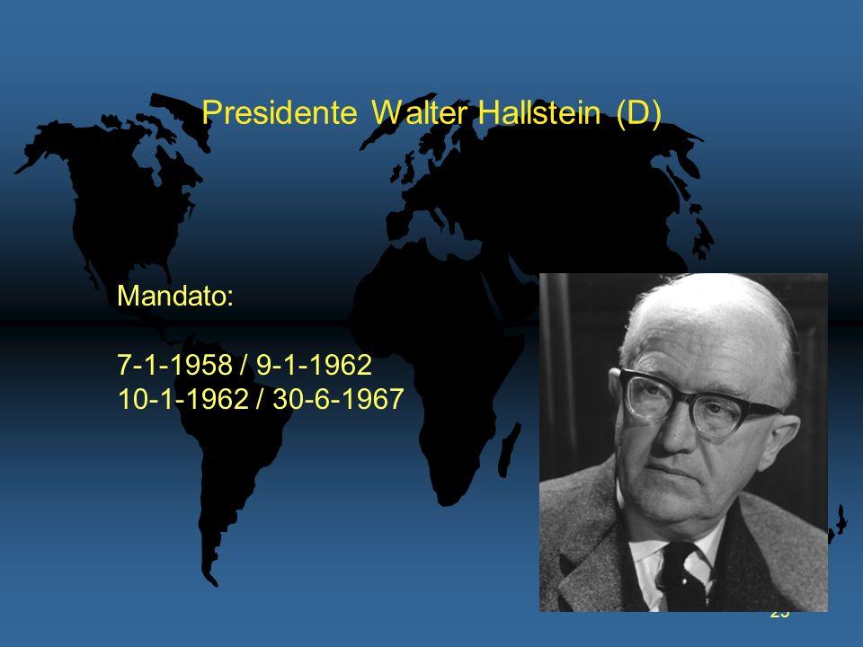 23 Presidente Walter Hallstein (D) Mandato: 7-1-1958 / 9-1-1962 10-1-1962 / 30-6-1967