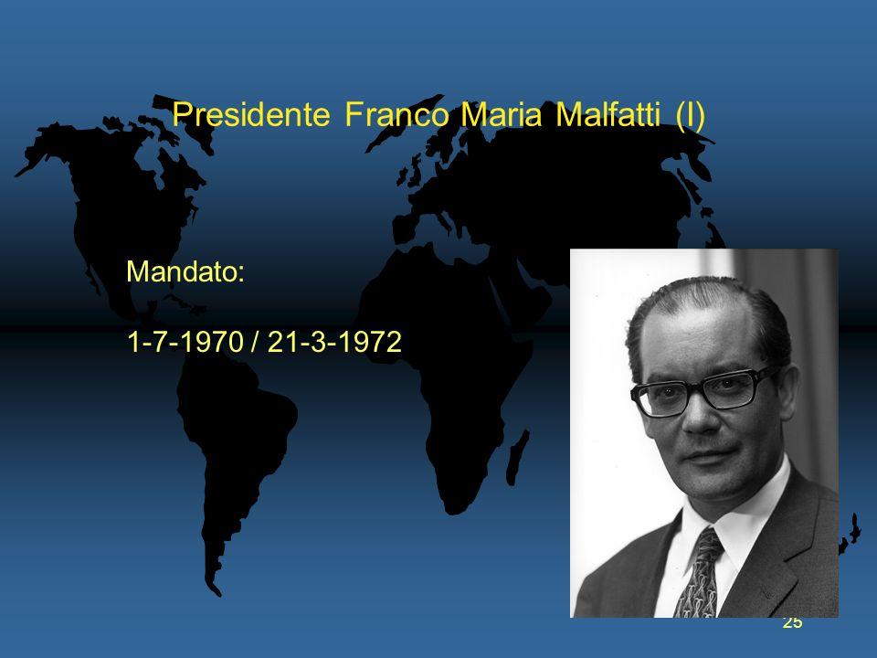 25 Presidente Franco Maria Malfatti (I) Mandato: 1-7-1970 / 21-3-1972