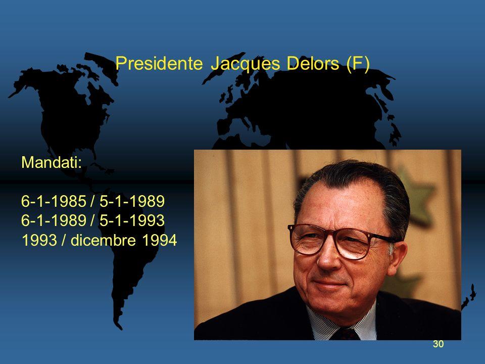 30 Presidente Jacques Delors (F) Mandati: 6-1-1985 / 5-1-1989 6-1-1989 / 5-1-1993 1993 / dicembre 1994