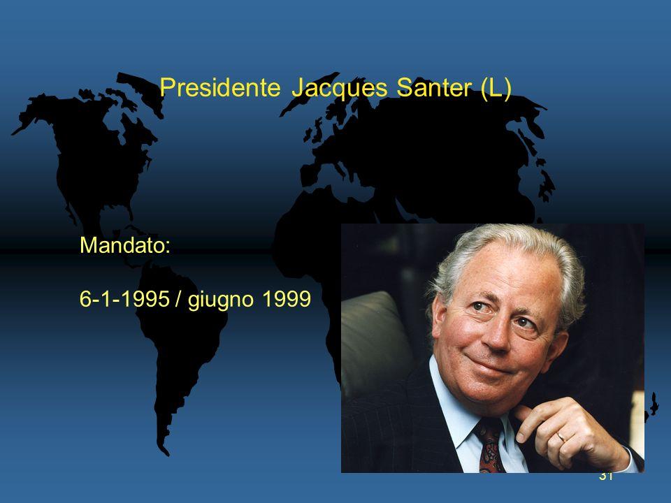 31 Presidente Jacques Santer (L) Mandato: 6-1-1995 / giugno 1999