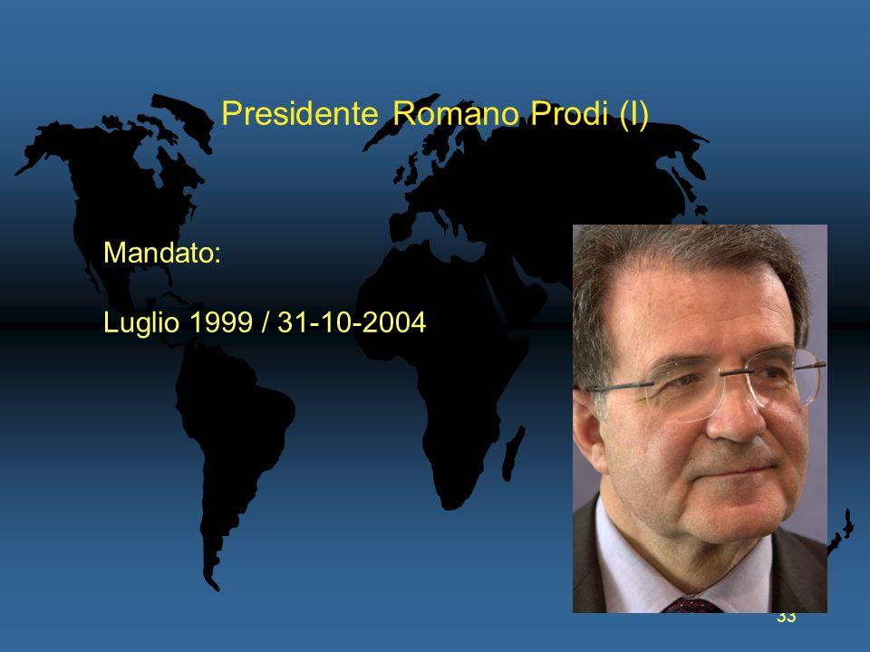 33 Presidente Romano Prodi (I) Mandato: Luglio 1999 / 31-10-2004