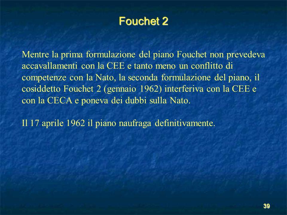 39 Fouchet 2 Mentre la prima formulazione del piano Fouchet non prevedeva accavallamenti con la CEE e tanto meno un conflitto di competenze con la Nat