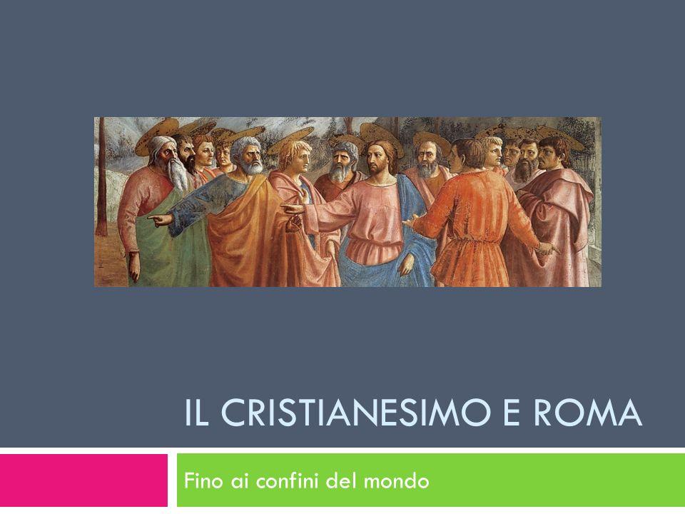 IL CRISTIANESIMO E ROMA Fino ai confini del mondo