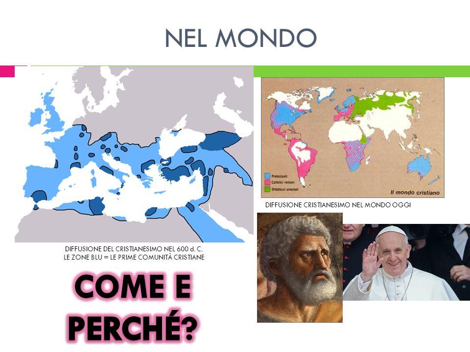 NEL MONDO DIFFUSIONE DEL CRISTIANESIMO NEL 600 d. C. LE ZONE BLU = LE PRIME COMUNITÀ CRISTIANE DIFFUSIONE CRISTIANESIMO NEL MONDO OGGI