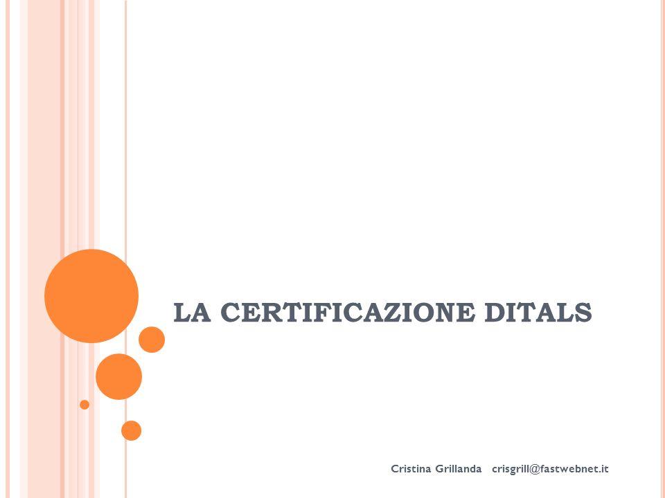 L A C ERTIFICAZIONE DITALS è un titolo culturale rilasciato dall Università per Stranieri di Siena che valuta la preparazione teorico-pratica nel campo dell insegnamento dell italiano a stranieri garantisce un certo grado di omologazione anche al di fuori di un percorso formativo specifico: ogni candidato può prepararsi autonomamente al livello di Certificazione prescelto.
