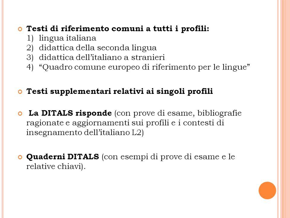 Testi di riferimento comuni a tutti i profili: 1) lingua italiana 2) didattica della seconda lingua 3) didattica dellitaliano a stranieri 4) Quadro co