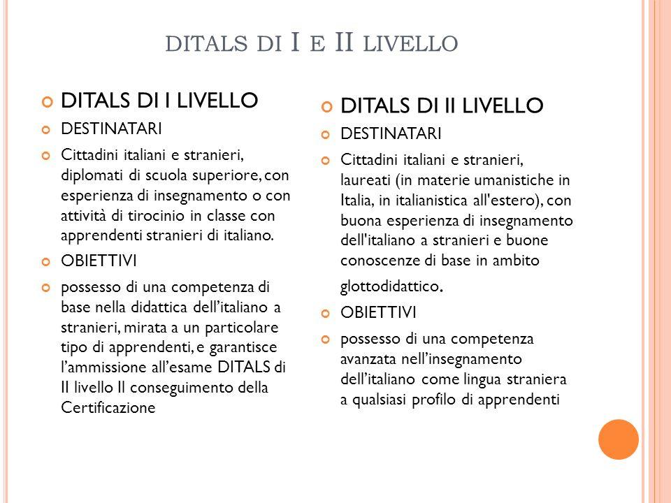 DITALS DI I E II LIVELLO DITALS DI I LIVELLO DESTINATARI Cittadini italiani e stranieri, diplomati di scuola superiore, con esperienza di insegnamento
