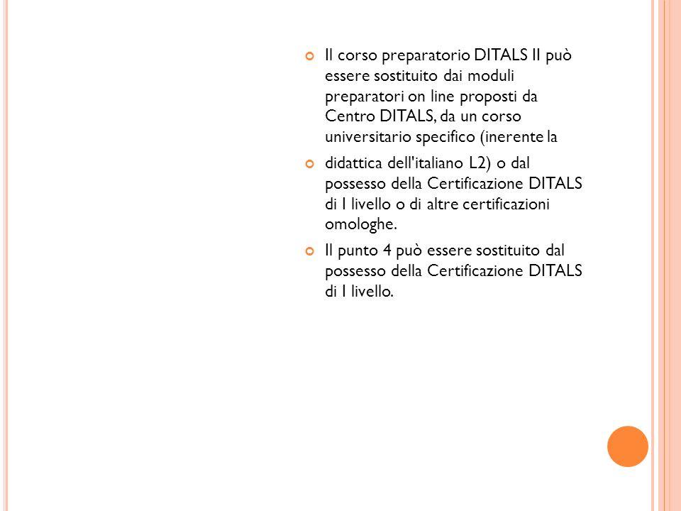 Il corso preparatorio DITALS II può essere sostituito dai moduli preparatori on line proposti da Centro DITALS, da un corso universitario specifico (i