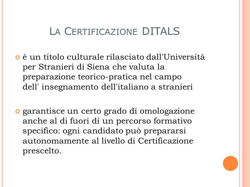 L A C ERTIFICAZIONE DITALS è un titolo culturale rilasciato dall'Università per Stranieri di Siena che valuta la preparazione teorico-pratica nel camp