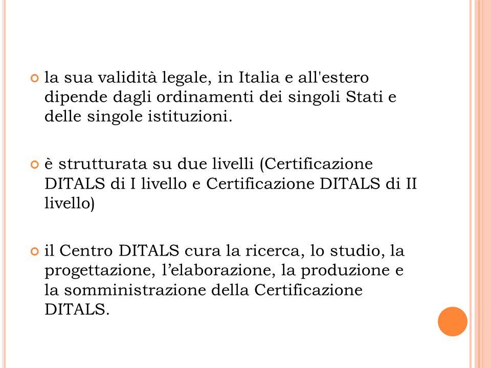 la sua validità legale, in Italia e all'estero dipende dagli ordinamenti dei singoli Stati e delle singole istituzioni. è strutturata su due livelli (