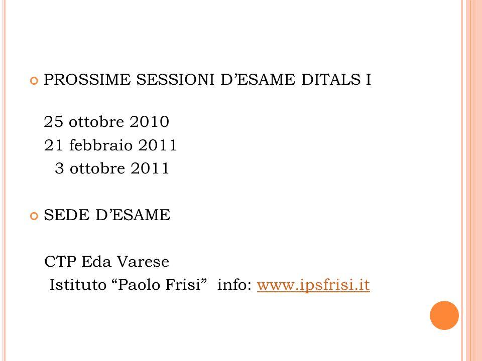 PROSSIME SESSIONI DESAME DITALS I 25 ottobre 2010 21 febbraio 2011 3 ottobre 2011 SEDE DESAME CTP Eda Varese Istituto Paolo Frisi info: www.ipsfrisi.i