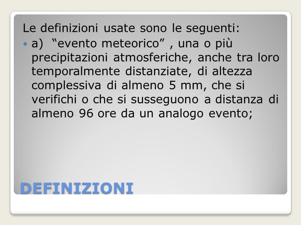 DEFINIZIONI Le definizioni usate sono le seguenti: a) evento meteorico, una o più precipitazioni atmosferiche, anche tra loro temporalmente distanziat