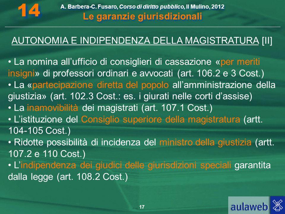 17 A. Barbera-C. Fusaro, Corso di diritto pubblico, Il Mulino, 2012 Le garanzie giurisdizionali 14 AUTONOMIA E INDIPENDENZA DELLA MAGISTRATURA [II] La