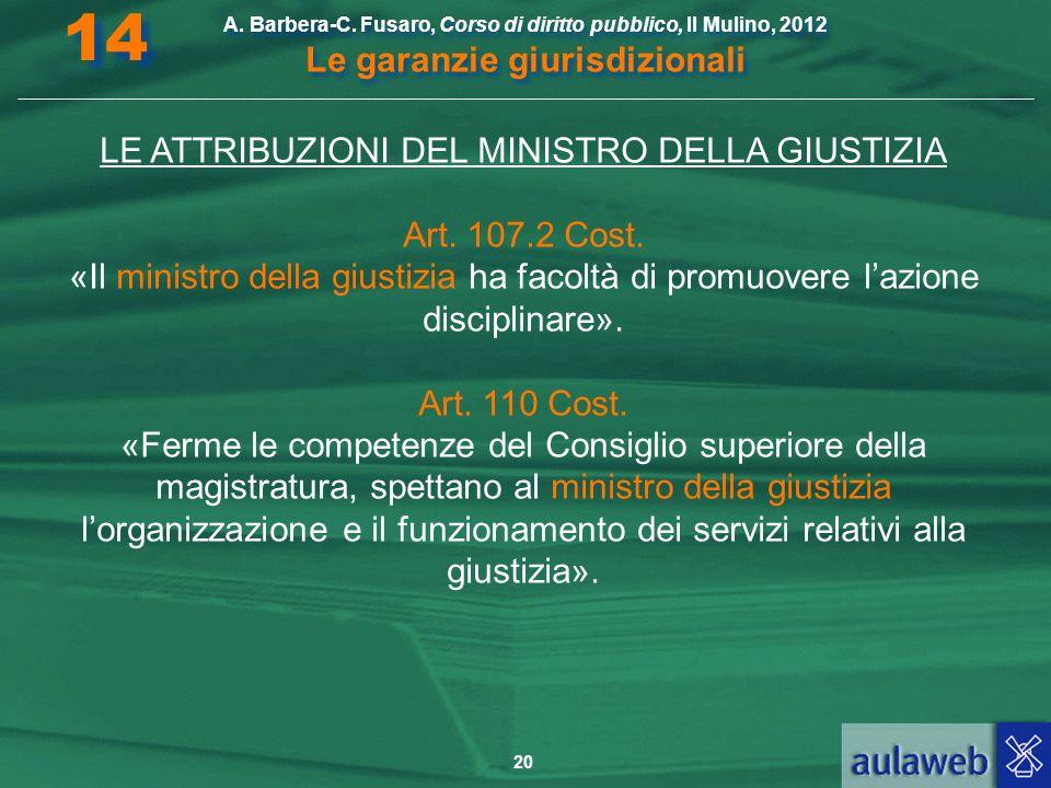 20 A. Barbera-C. Fusaro, Corso di diritto pubblico, Il Mulino, 2012 Le garanzie giurisdizionali 14 LE ATTRIBUZIONI DEL MINISTRO DELLA GIUSTIZIA Art. 1