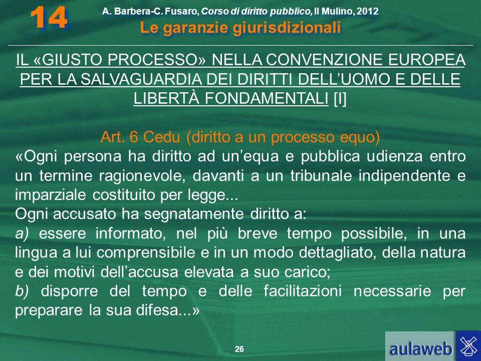 26 A. Barbera-C. Fusaro, Corso di diritto pubblico, Il Mulino, 2012 Le garanzie giurisdizionali 14 IL «GIUSTO PROCESSO» NELLA CONVENZIONE EUROPEA PER