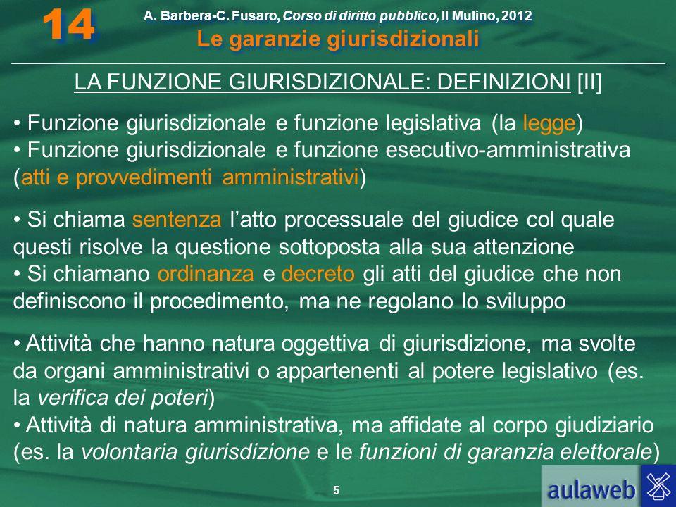 5 A. Barbera-C. Fusaro, Corso di diritto pubblico, Il Mulino, 2012 Le garanzie giurisdizionali 14 LA FUNZIONE GIURISDIZIONALE: DEFINIZIONI [II] Funzio