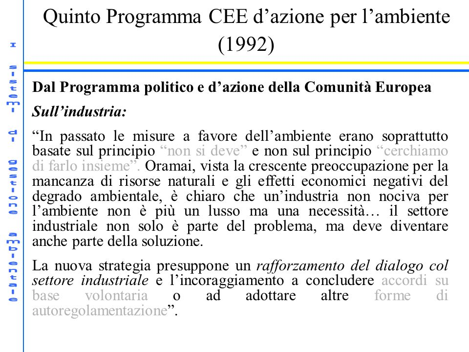 Quinto Programma CEE dazione per lambiente (1992) Dal Programma politico e dazione della Comunità Europea Sullindustria: In passato le misure a favore