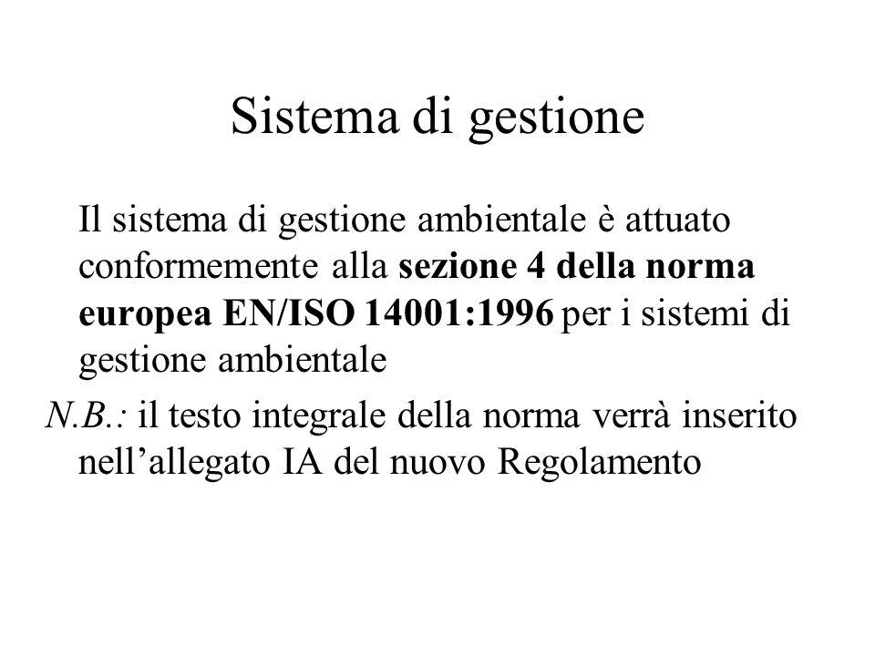Sistema di gestione Il sistema di gestione ambientale è attuato conformemente alla sezione 4 della norma europea EN/ISO 14001:1996 per i sistemi di ge