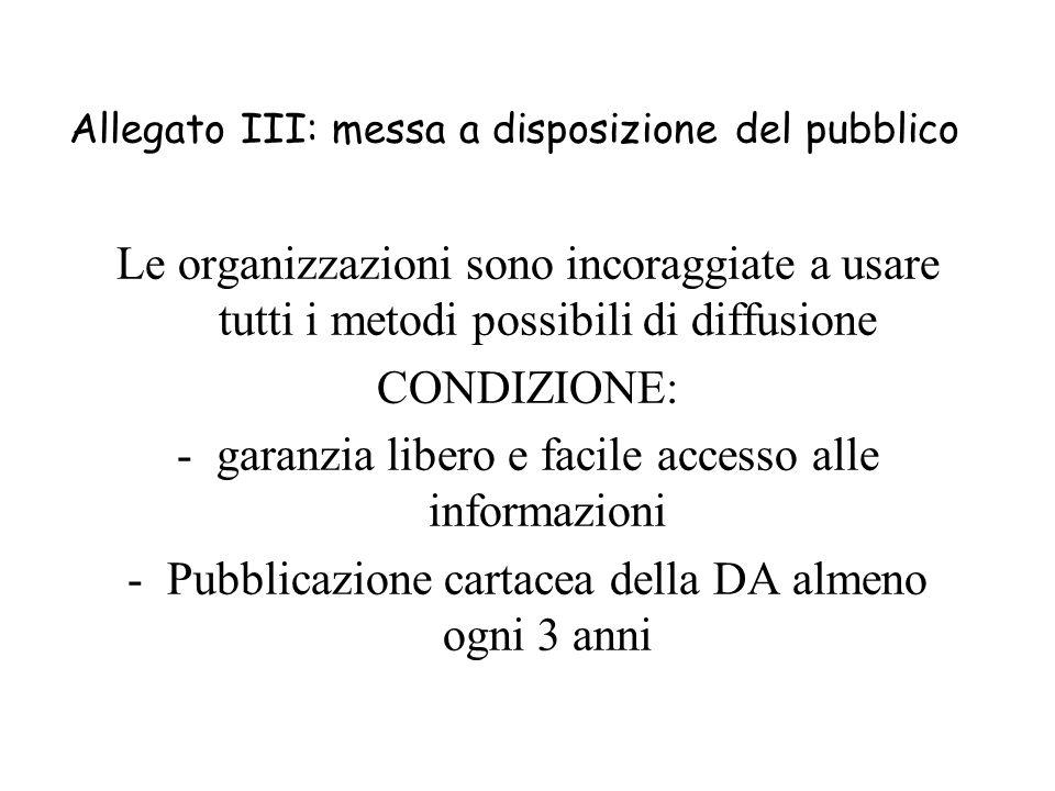Allegato III: messa a disposizione del pubblico Le organizzazioni sono incoraggiate a usare tutti i metodi possibili di diffusione CONDIZIONE: -garanz
