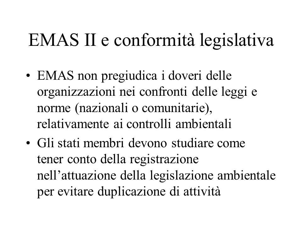 EMAS II e conformità legislativa EMAS non pregiudica i doveri delle organizzazioni nei confronti delle leggi e norme (nazionali o comunitarie), relati