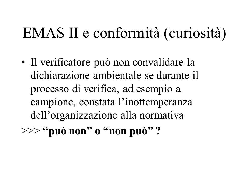 EMAS II e conformità (curiosità) Il verificatore può non convalidare la dichiarazione ambientale se durante il processo di verifica, ad esempio a camp
