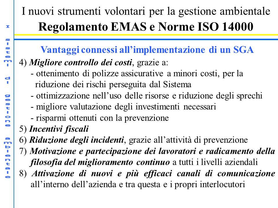 I nuovi strumenti volontari per la gestione ambientale Regolamento EMAS e Norme ISO 14000 Vantaggi connessi allimplementazione di un SGA 4) Migliore c