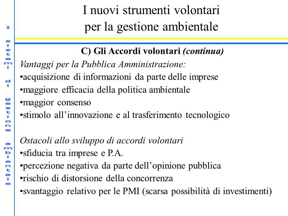 I nuovi strumenti volontari per la gestione ambientale C) Gli Accordi volontari (continua) Vantaggi per la Pubblica Amministrazione: acquisizione di i