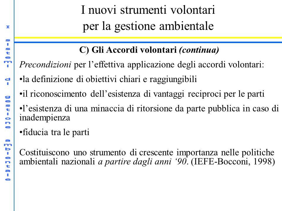 I nuovi strumenti volontari per la gestione ambientale C) Gli Accordi volontari (continua) Precondizioni per leffettiva applicazione degli accordi vol