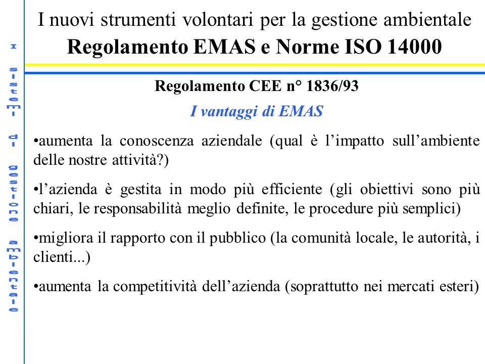 I nuovi strumenti volontari per la gestione ambientale Regolamento EMAS e Norme ISO 14000 Regolamento CEE n° 1836/93 I vantaggi di EMAS aumenta la con