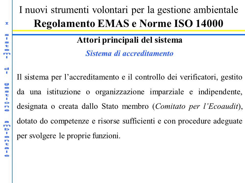 I nuovi strumenti volontari per la gestione ambientale Regolamento EMAS e Norme ISO 14000 Attori principali del sistema Sistema di accreditamento Il s